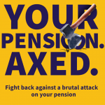 Your Pension Axed - Fight back against a brutal attack on your pension